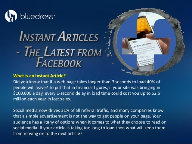 What is an Instant Article? Did you know that if a web page takes longer than 3 seconds to load 40% of people will leave? ...