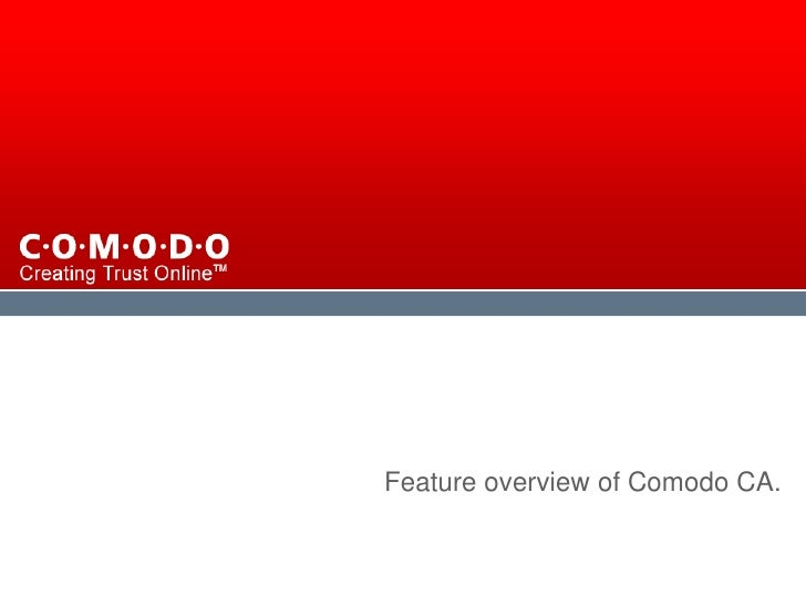 Feature overview of Comodo CA.   Company Confidential © 2006 Comodo. All rights reserved.                                 ...