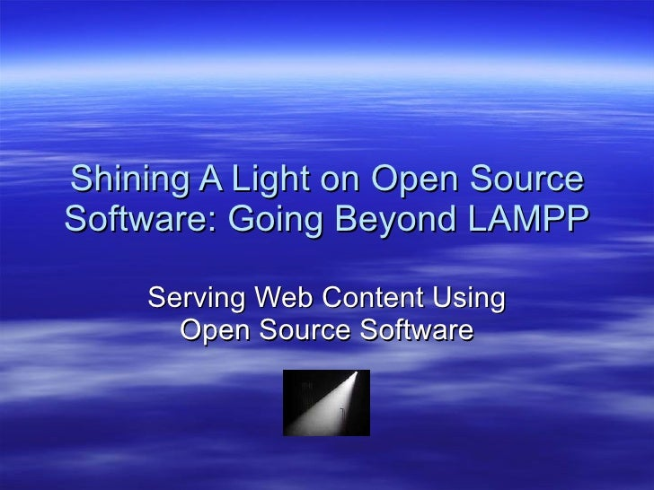 Shining A Light on Open Source Software: Going Beyond LAMPP Serving Web Content Using Open Source Software