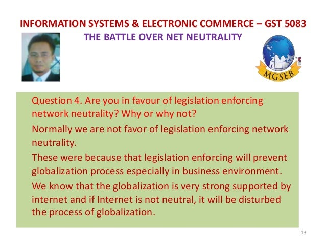 1 are you in favor of network neutrality why or why not The regulations do not cover wireless cellular networks,  1 are you in favor of network neutrality going forward  why is the internet any different.