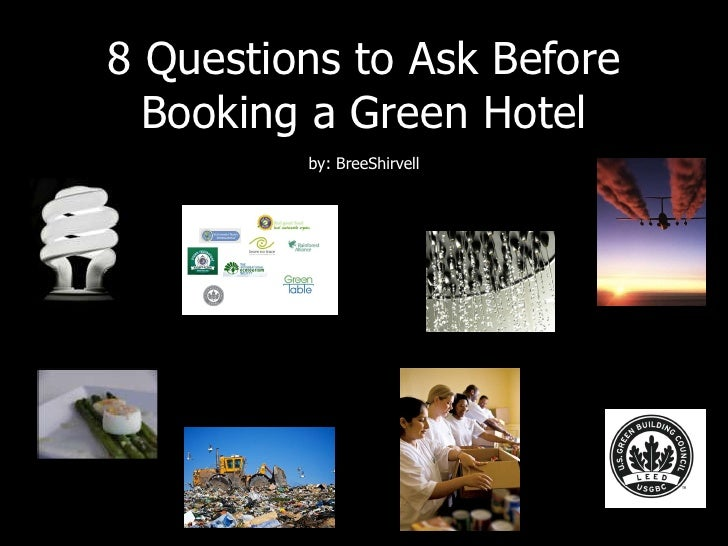8 Questions to Ask Before Booking a Green Hotelby: BreeShirvell<br />