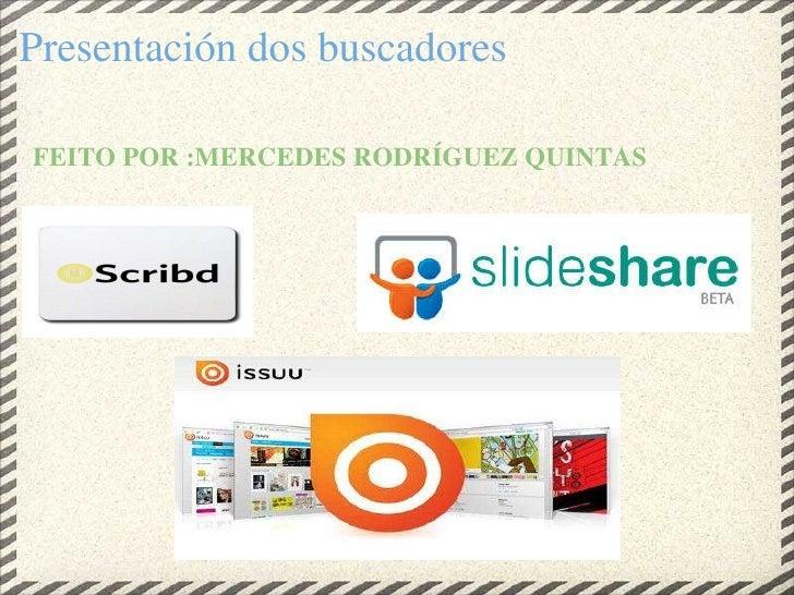 Presentación dos buscadores <ul><li> FEITO POR :MERCEDES RODRÍGUEZ QUINTAS   </li></ul>