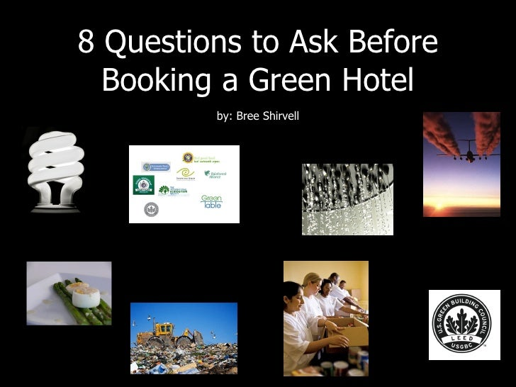 8 Questions to Ask Before Booking a Green Hotel by: Bree Shirvell
