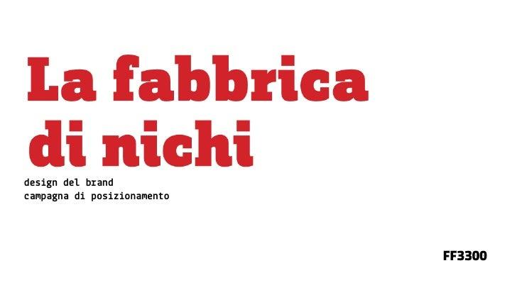 case history         la Fabbrica di nichi     design del brand campagna di posizionamento                                 ...
