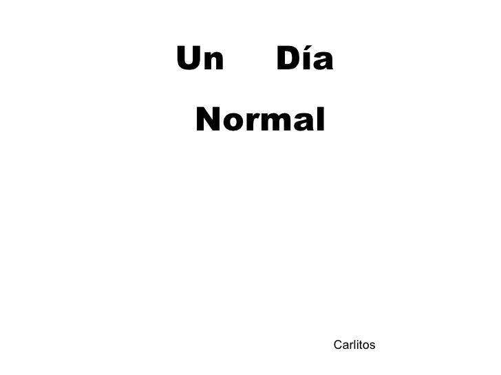 Un  Día  Normal Carlitos