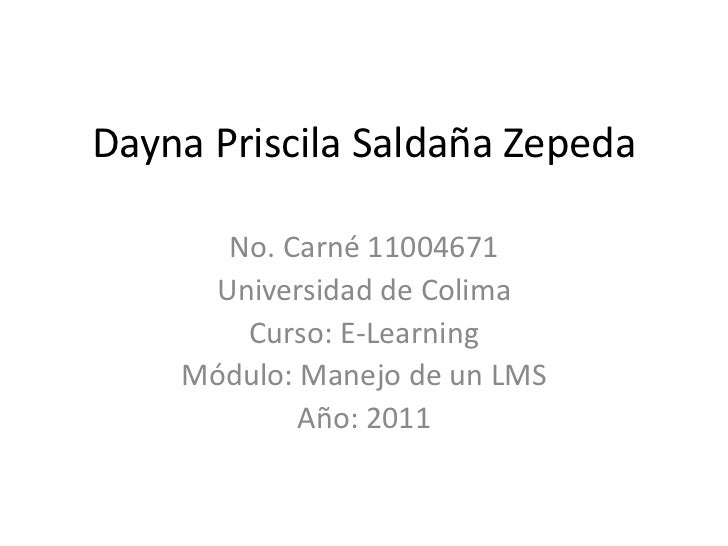 Dayna Priscila Saldaña Zepeda<br />No. Carné 11004671<br />Universidad de Colima<br />Curso: E-Learning<br />Módulo: Manej...