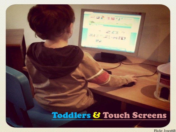 Toddlers & Touch Screens                     Flickr: JosephB
