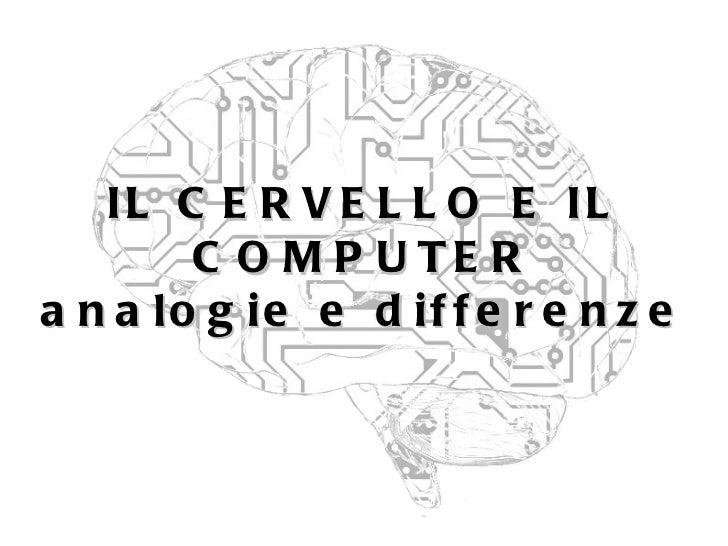 IL CERVELLO E IL COMPUTER analogie e differenze