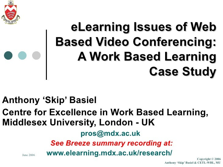 eLearning Issues of Web Based Video Conferencing: A Work Based Learning Case Study Anthony 'Skip' Basiel Centre for Excell...