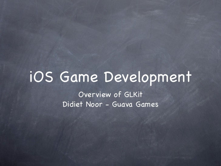 iOS Game Development         Overview of GLKit    Didiet Noor - Guava Games