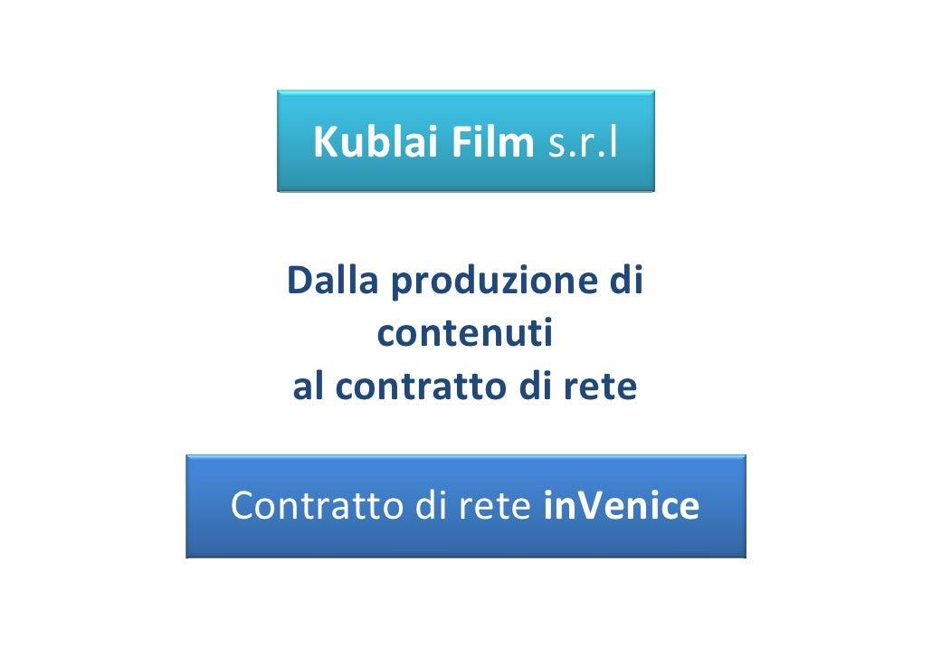 Kublai Film s.r.l   Dalla produzione di        contenuti   al contratto di reteContratto di rete inVenice