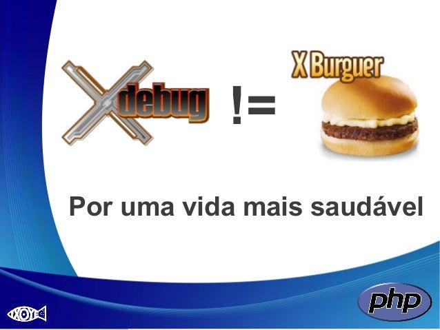 Xdebug: Seus problemas acabaram! Slide 2