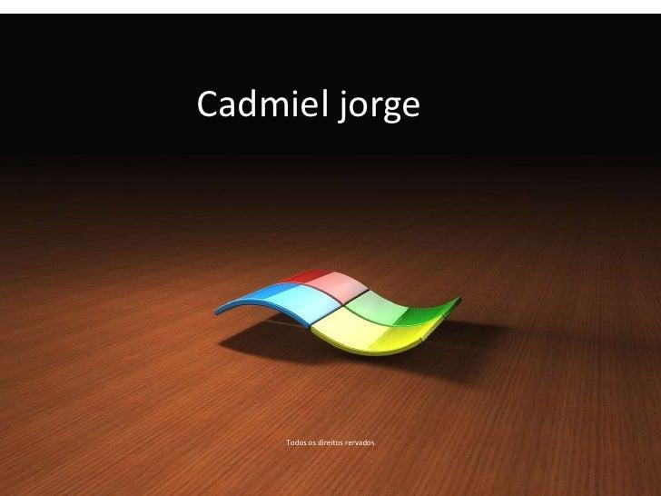 Cadmiel jorge     Todos os direitos rervados