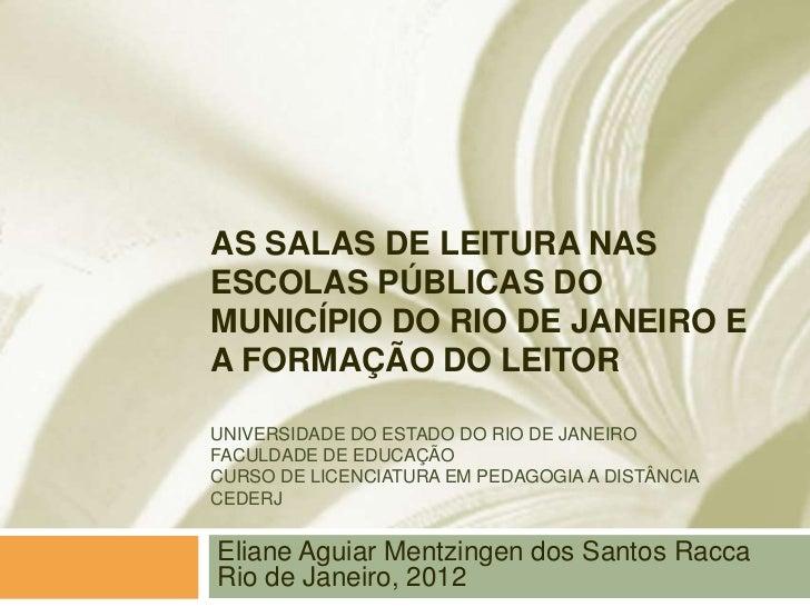 AS SALAS DE LEITURA NASESCOLAS PÚBLICAS DOMUNICÍPIO DO RIO DE JANEIRO EA FORMAÇÃO DO LEITORUNIVERSIDADE DO ESTADO DO RIO D...