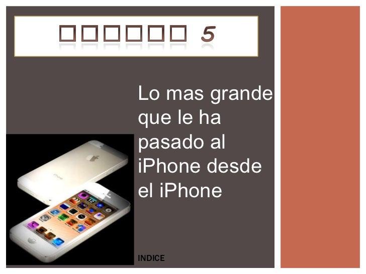 Lo mas grandeque le hapasado aliPhone desdeel iPhoneINDICE