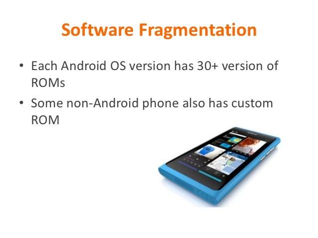 Android Fragmentation• Hardware  – Screen resolution  – CPU  – GPU  – Camera  – Sensors