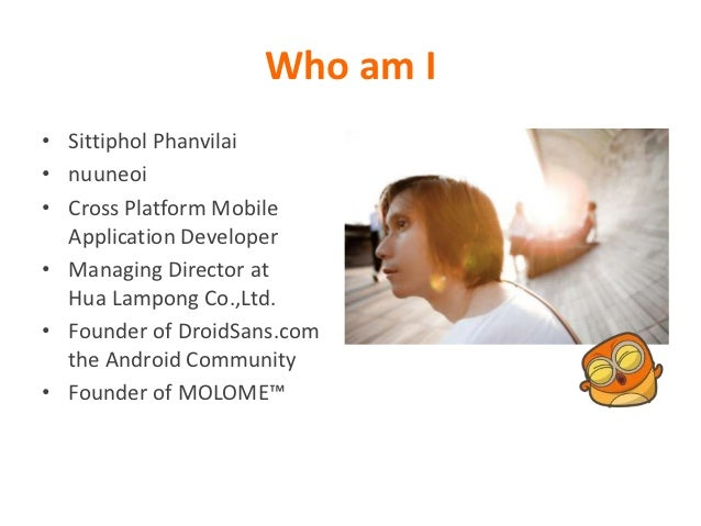 Who am I• Sittiphol Phanvilai• nuuneoi• Cross Platform Mobile  Application Developer• Managing Director at  Hua Lampong Co...