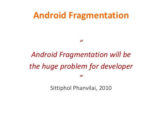 """Android Fragmentation               """" Android Fragmentation will bethe huge problem for developer               """"      Sit..."""