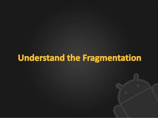 Android Fragmentation• Software                              And each version of Android                              has ...