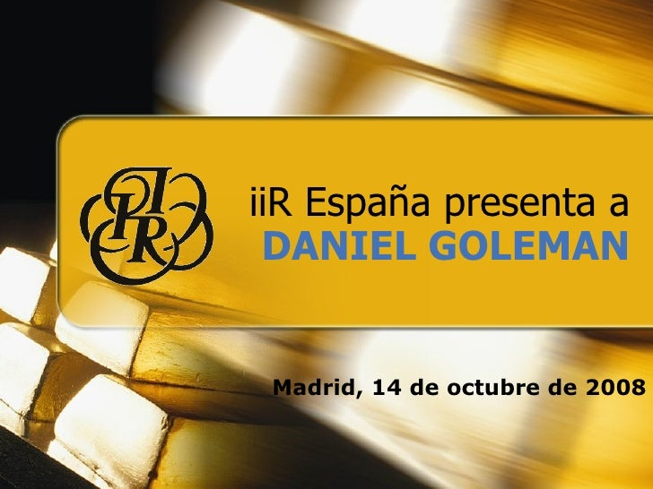 iiR España presenta a DANIEL GOLEMAN Madrid, 14 de octubre de 2008