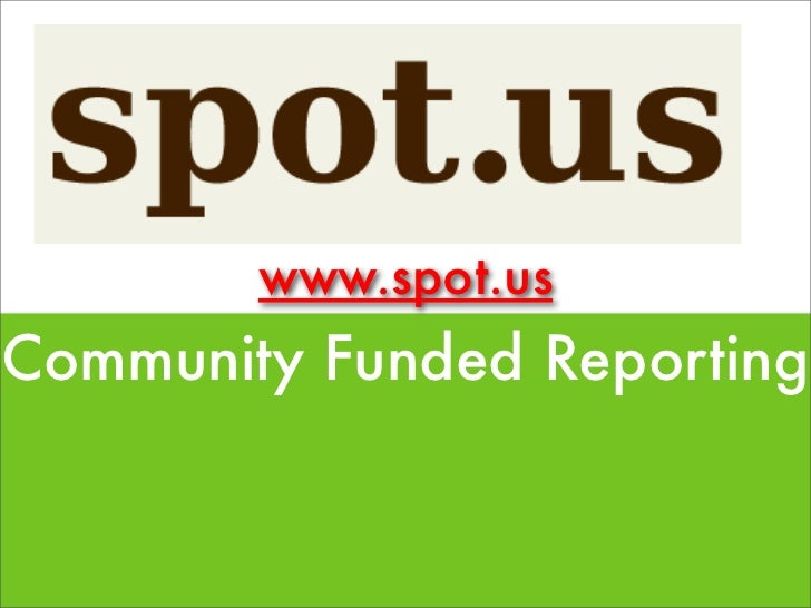 www.spot.us Community Funded Reporting