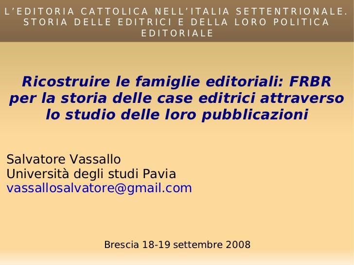 L'EDITORIA CATTOLICA NELL'ITALIA SETTENTRIONALE. STORIA DELLE EDITRICI E DELLA LORO POLITICA EDITORIALE Ricostruire le fam...