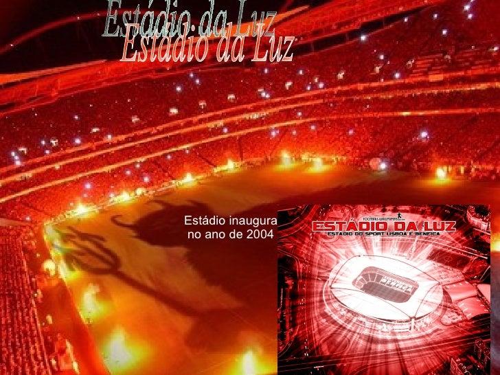Estádio da Luz Estádio   inaugurado  no ano de 2004