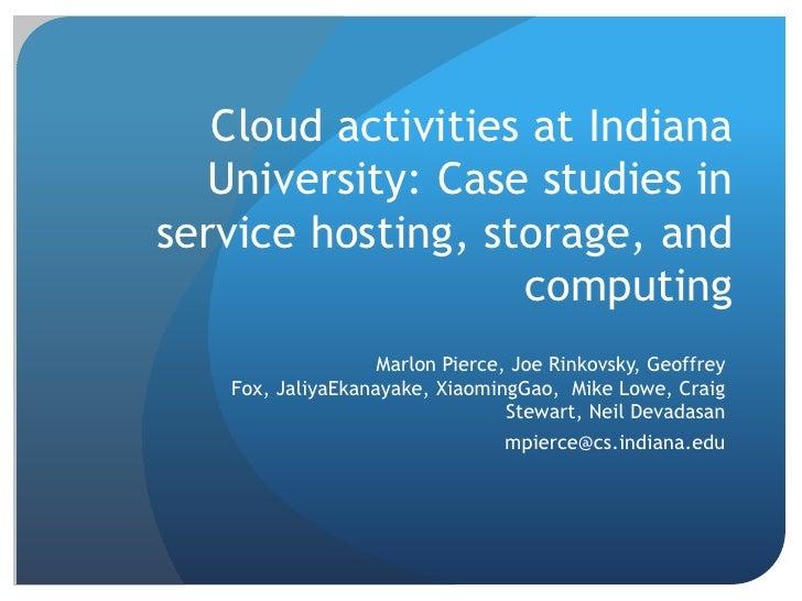 Cloud activities at Indiana University: Case studies in service hosting, storage, and computing <br />Marlon Pierce, Joe R...