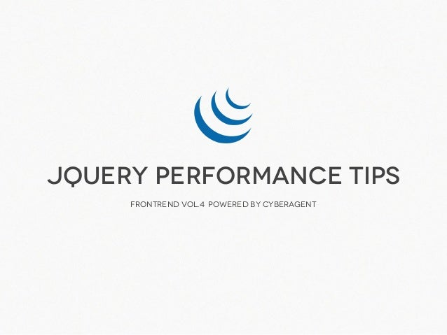 jQuery Performance Tips     Frontrend Vol.4 powered by CyberAgent