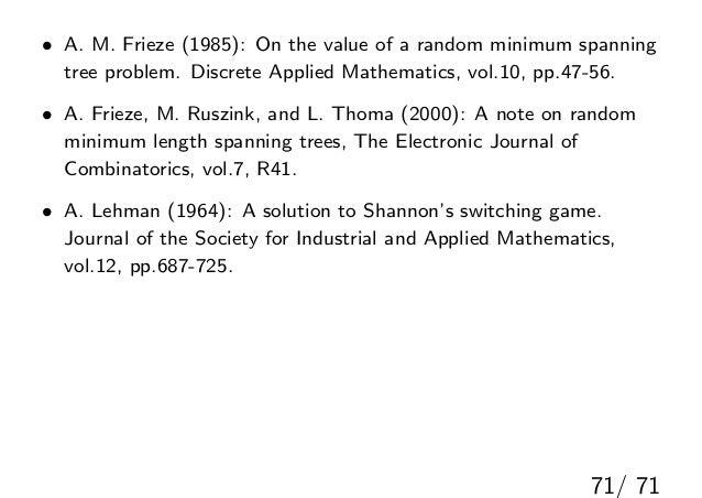 • A. M. Frieze (1985): On the value of a random minimum spanning  tree problem. Discrete Applied Mathematics, vol.10, pp.4...