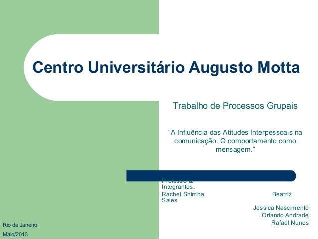 Centro Universitário Augusto MottaProfessora:Integrantes:Rachel Shimba BeatrizSalesJessica NascimentoOrlando AndradeRafael...