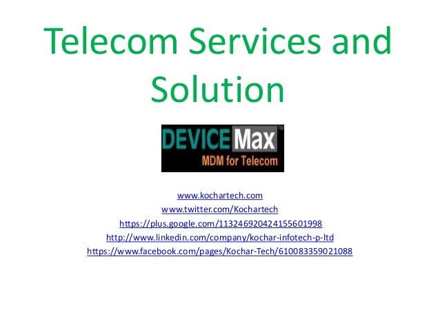 Telecom Services andSolutionwww.kochartech.comwww.twitter.com/Kochartechhttps://plus.google.com/113246920424155601998http:...