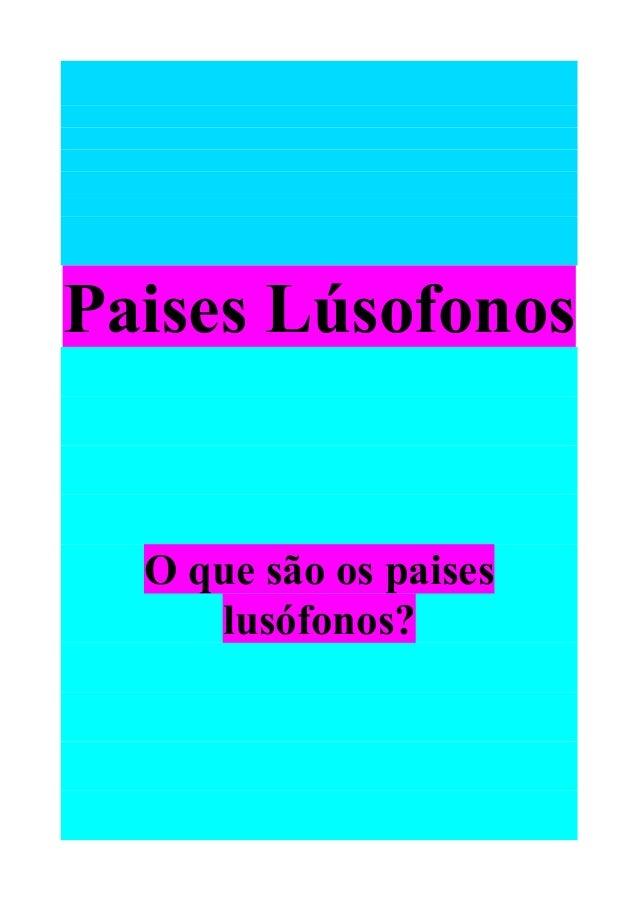 Paises Lúsofonos O que são os paises lusófonos?