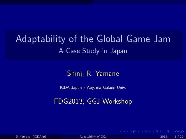 . . . . . . . ...... Adaptability of the Global Game Jam A Case Study in Japan Shinji R. Yamane IGDA Japan / Aoyama Gakuin...