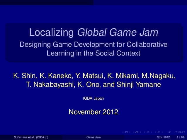 . . . . . . . ...... Localizing Global Game Jam Designing Game Development for Collaborative Learning in the Social Contex...