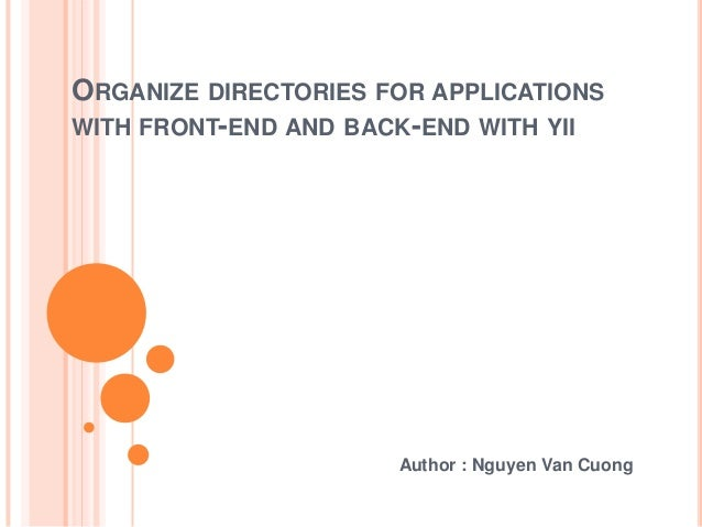 ORGANIZE DIRECTORIES FOR APPLICATIONS WITH FRONT-END AND BACK-END WITH YII Author : Nguyen Van Cuong