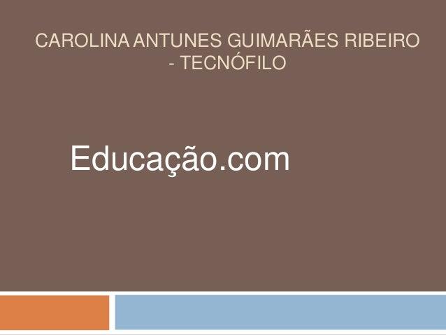CAROLINA ANTUNES GUIMARÃES RIBEIRO - TECNÓFILO Educação.com