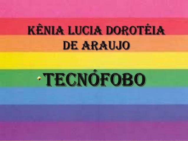 Kênia Lucia DorotéiaKênia Lucia Dorotéia De araujoDe araujo tecnÓFoBotecnÓFoBo