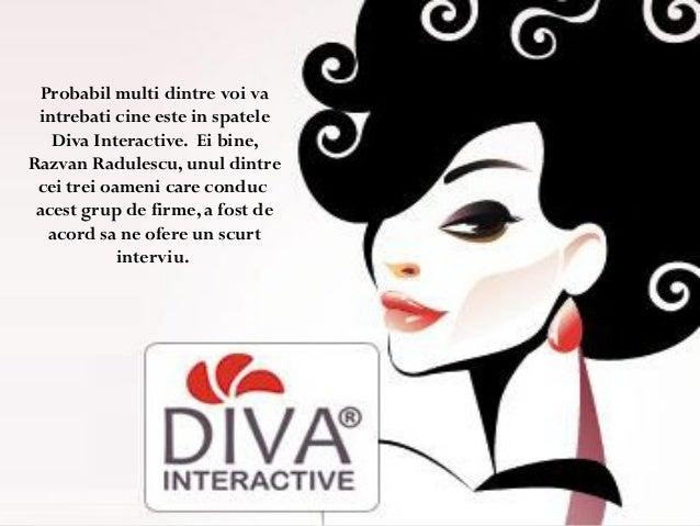 Probabil multi dintre voi va intrebati cine este in spatele Diva Interactive. Ei bine, Razvan Radulescu, unul dintre cei t...