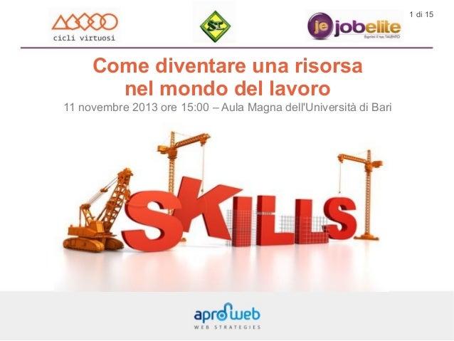 1 di 15  Come diventare una risorsa nel mondo del lavoro 11 novembre 2013 ore 15:00 – Aula Magna dell'Università di Bari