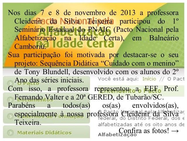 Nos dias 7 e 8 de novembro de 2013 a professora Cleidenir da Silva Teixeira participou do 1º Seminário Estadual do PNAIC (...
