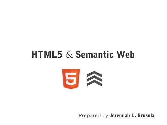 HTML5 & Semantic Web  Prepared by Jeremiah L. Brusola