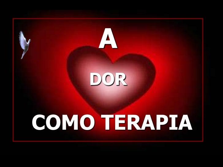 A <br />DOR<br />COMO TERAPIA<br />