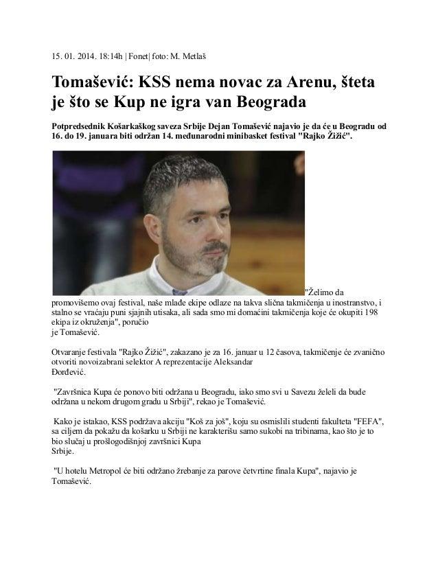15. 01. 2014. 18:14h   Fonet  foto: M. Metlaš  Tomašević: KSS nema novac za Arenu, šteta je što se Kup ne igra van Beograd...