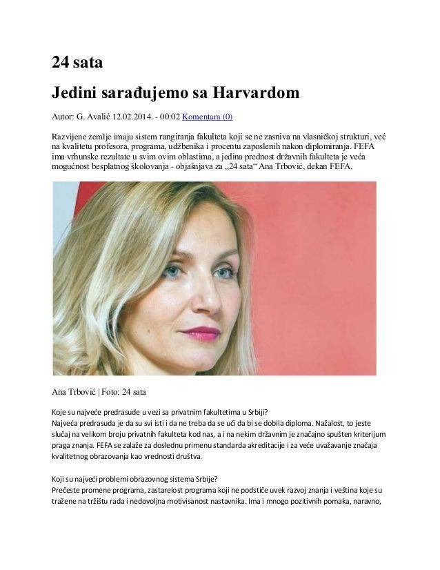 24 sata Jedini sarađujemo sa Harvardom Autor: G. Avalić 12.02.2014. - 00:02 Komentara (0) Razvijene zemlje imaju sistem ra...