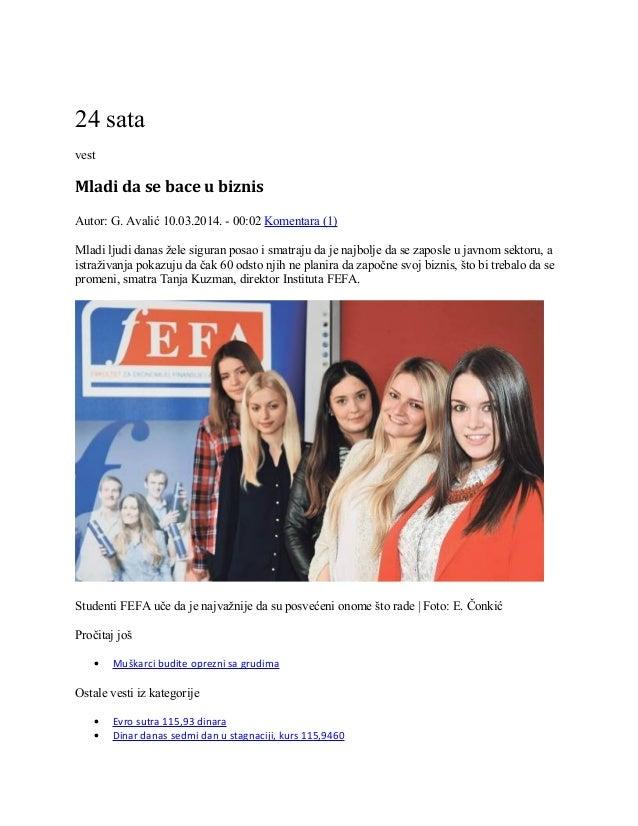 24 sata vest Mladi da se bace u biznis Autor: G. Avalić 10.03.2014. - 00:02 Komentara (1) Mladi ljudi danas žele siguran p...
