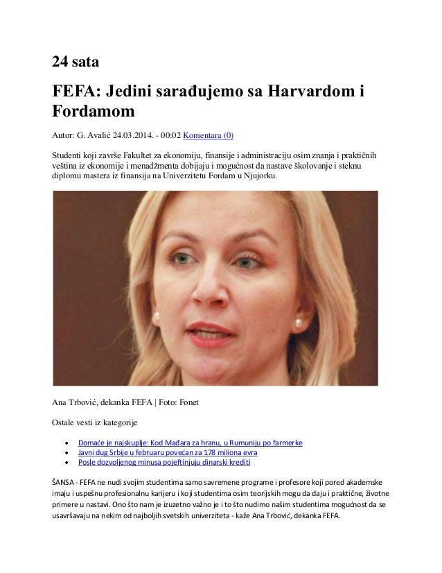 24 sata FEFA: Jedini sarađujemo sa Harvardom i Fordamom Autor: G. Avalić 24.03.2014. - 00:02 Komentara (0) Studenti koji z...