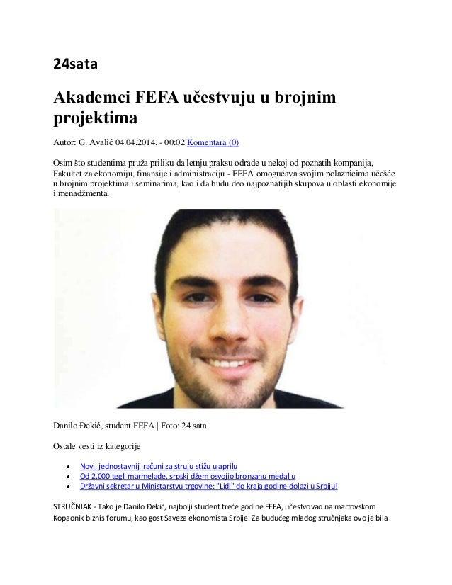 24sata Akademci FEFA učestvuju u brojnim projektima Autor: G. Avalić 04.04.2014. - 00:02 Komentara (0) Osim što studentima...