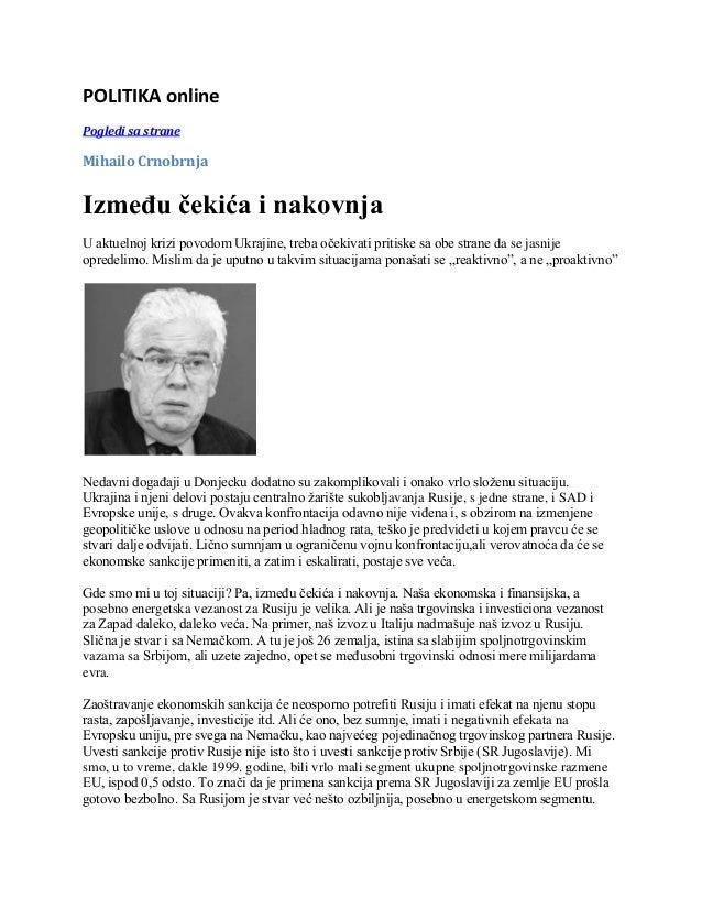 POLITIKA online Pogledi sa strane Mihailo Crnobrnja Između čekića i nakovnja U aktuelnoj krizi povodom Ukrajine, treba oče...