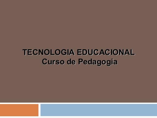TECNOLOGIA EDUCACIONALTECNOLOGIA EDUCACIONAL Curso de PedagogiaCurso de Pedagogia